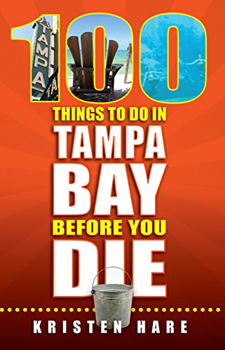 100 Things to Do in Tampa Bay Before You Die (100 Things to Do In... Before You Die)