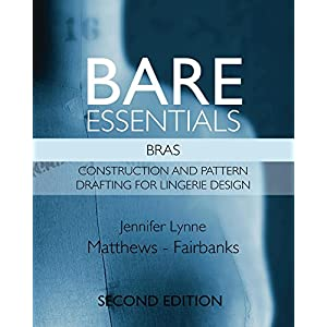 Bare Essentials: Bras - Second Edition: Construction and Pattern Drafting in Lingerie Design