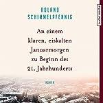 An einem klaren, eiskalten Januarmorgen zu Beginn des 21. Jahrhunderts | Roland Schimmelpfennig