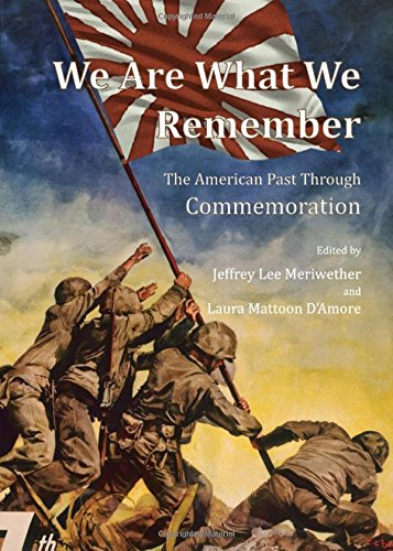 We Are What We Remember: The American Past Through Commemoration