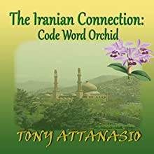 The Iranian Connection: Code Word Orchid Audiobook by Tony Attanasio Narrated by James Romick