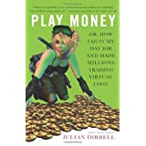 Julian Dibbell: Play Money: Or, How I Quit My Day Job and Made Millions Trading Virtual Loot