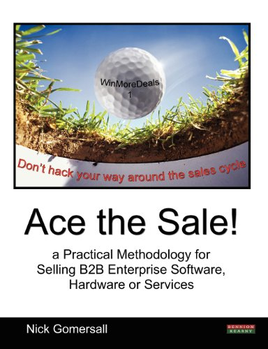 Ace the Sale! a Practical Methodology for Selling B2B Enterprise Software, Hardware or Services