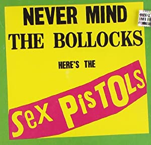 Never Mind the Bollocks - Here's the Sex Pistols