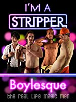 I'm a Stripper Boylesque!