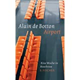 "Airport: Eine Woche in Heathrowvon ""Alain de Botton"""