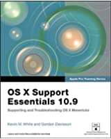 Apple Pro Training Series: OS X Support Essentials 10.9: Supporting and Troubleshooting OS X Mavericks