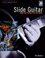 Slide Guitar: Know the Players, Play the Music