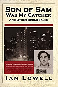 Son Of Sam Was My Catcher And Other Bronx Tales by Ian Lowell ebook deal