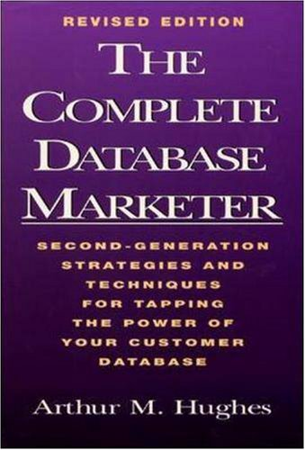 The Complete Database Marketer: Second Generation Strategies and Techniques for Tapping the Power of Your Customer Database