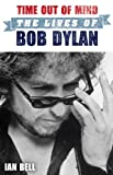 Time Out of Mind: The Lives of Bob Dylan Ian Bell