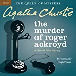 The Murder of Roger Ackroyd: A Hercule Poirot Mystery (       UNABRIDGED) by Agatha Christie Narrated by Hugh Fraser