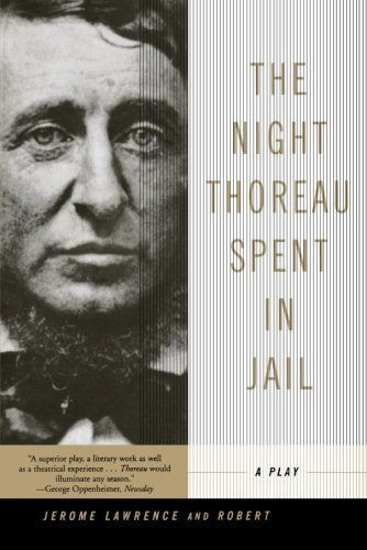 an analysis of the night thoreau in jail by jerome lawrence and robert lee The night thoreau spent in jail the night thoreau spent in jail  jerome lawrence  robert edwin lee born on october 15, 1918 in elyria, ohio .