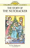 The Story of the Nutcracker (Dover Children's Thrift Classics) (0486291537) by E. T. A. Hoffmann