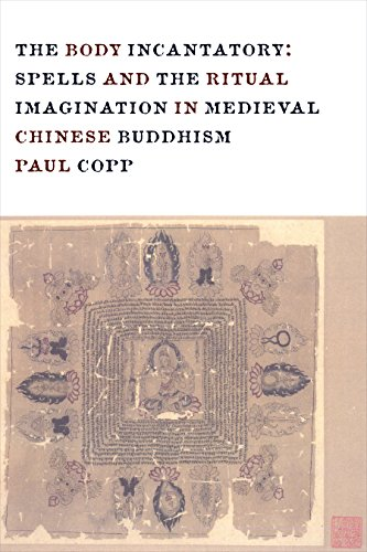 The Body Incantatory: Spells and the Ritual Imagination in Medieval Chinese Buddhism (Sheng Yen Series in Chinese Buddhism)