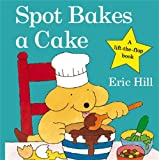 Eric Hill Spot Bakes A Cake (Spot - Original Lift The Flap)