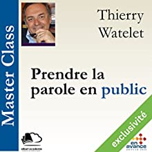 Prendre la parole en public (Master Class) Audiobook by Thierry Watelet Narrated by Thierry Watelet