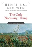 img - for By Henri J. M. Nouwen - Only Necessary Thing: Living a Prayerful Life book / textbook / text book