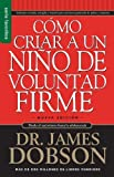 img - for Como Criar A un Nino de Voluntad Firme = The New Strong-Willed Child (Spanish Edition) by James Dobson (2008) Mass Market Paperback book / textbook / text book