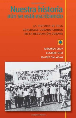 Nuestra historia a n se est escribiendo La historia de tres generales cubano-chinos en la Revoluci n Cubana (Spanish Edition)