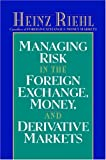 Managing risk in the foreign exchange- money- and derivative markets