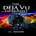 The Deja Vu Experiment: A Journey to the Outer Limits of the Mind | J. G. Renato