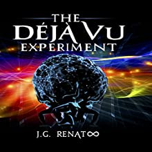 The Deja Vu Experiment: A Journey to the Outer Limits of the Mind (       UNABRIDGED) by J. G. Renato Narrated by Stephen Mendel