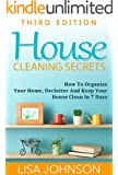 House Cleaning Secrets - Discover How To Organize Your Home, Declutter And Keep Your House Clean in 7 Days (Cleaning and Organization, Hacks, Cleaning ... Organizing Secrets, Organizing, Declutter)