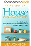 House Cleaning Secrets - Discover How To Organize Your Home, Declutter And Keep Your House Clean in 7 Days (Cleaning and Organization, Hacks, Cleaning ... Organizing, Declutter) (English Edition)