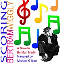 Scoring Bertram Wiggly (       UNABRIDGED) by Man Martin Narrated by Michael Gilboe