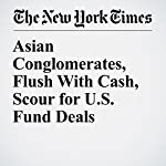 Asian Conglomerates, Flush With Cash, Scour for U.S. Fund Deals | Alexandra Stevenson