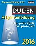 Duden Allgemeinbildung 2016: Das große Quiz fürs ganze Jahr