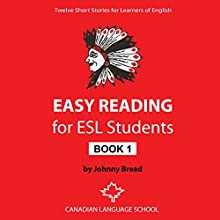 Easy Reading for ESL Students - Book 1: Twelve Short Stories for Learners of English (       UNABRIDGED) by Johnny Bread Narrated by Elizabeth White