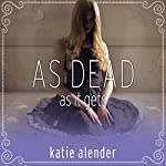 As Dead as It Gets: Bad Girls Don't Die Series, # 3 | Katie Alender