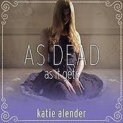 As Dead as It Gets: Bad Girls Don't Die Series, # 3 | Katie Alender