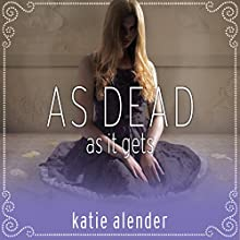 As Dead as It Gets: Bad Girls Don't Die Series, # 3 (       UNABRIDGED) by Katie Alender Narrated by Johanna Parker
