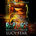 The Raptor's Reluctant Bride: A Paranormal Shapeshifter Romance Audiobook by Lucy Fear Narrated by Marie Smith