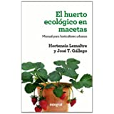 El huerto ecológico en macetas: Manual para horticultores urbanos (Manuales (rba Integral))