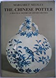 img - for THE CHINESE POTTER. A Practical History of Chinese Ceramics. book / textbook / text book