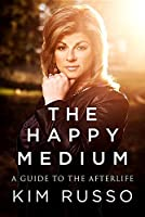 The Happy Medium: Life Lessons from the Other Side