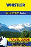 Whistler Travel Guide (Quick Trips Series): Sights, Culture, Food, Shopping & Fun