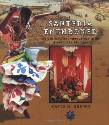 Santeria Enthroned: Art, Ritual, and Innovation in an...