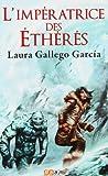 echange, troc Laura Gallego Garcia - L'impératrice des éthérés
