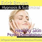Healthy Skin Hypnosis - Psycho Dermatology & Acne Treatment: Hypnosis, Self-Help, Binaural Beats, Solfeggio Tones | [Erick Brown Hypnosis]