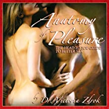 Anatomy of Pleasure (       ABRIDGED) by Dr. Victoria Zdrok Narrated by Dr. Victoria Zdrok