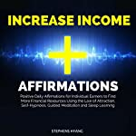 Increase Income Affirmations: Positive Daily Affirmations for Individual Earners to Find More Financial Resources Using the Law of Attraction, Self-Hypnosis, Guided Meditation and Sleep Learning | Stephens Hyang