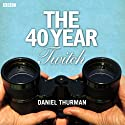 The 40-Year Twitch Performance by Daniel Thurman Narrated by Paula Wilcox, Philip Jackson, Anne Reid, Brian Bowles
