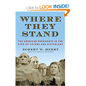 Where They Stand: The American Presidents in the Eyes of Voters and Historians Robert W. Merry