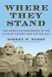 Robert W. Merry Where They Stand: The American Presidents in the Eyes of Voters and Historians