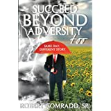 Succeed Beyond Adversity Too: Same Day, Different Story ~ Robert L Comradd Sr
